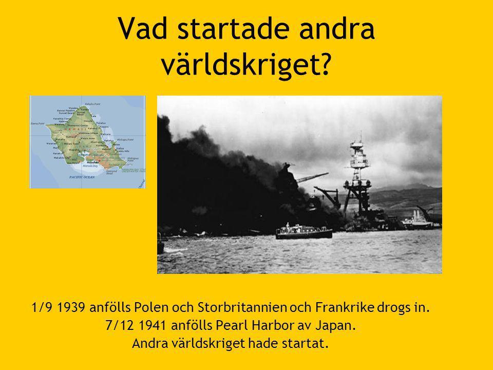 Vad startade andra världskriget.1/9 1939 anfölls Polen och Storbritannien och Frankrike drogs in.