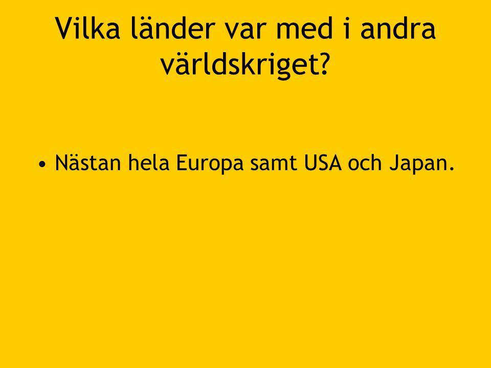 Vilka länder var med i andra världskriget? •Nästan hela Europa samt USA och Japan.