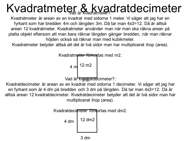 Kvadratmeter & kvadratdecimeter Vad är kvadratmeter?: Kvadratmeter är arean av en kvadrat med sidorna 1 meter. Vi säger att jag har en fyrkant som har