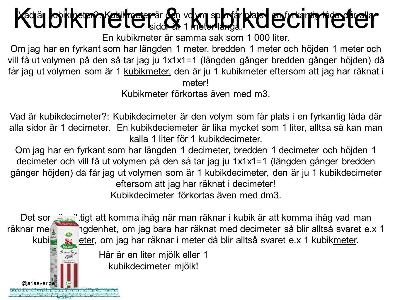 Kubikmeter & kubikdecimeter Vad är kubikmeter?: Kubikmeter är den volym som får plats i en fyrkantig låda där alla sidor är 1 meter långa. En kubikmet