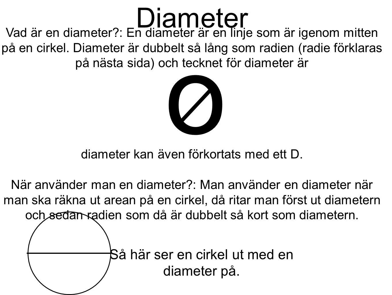 Diameter Vad är en diameter?: En diameter är en linje som är igenom mitten på en cirkel. Diameter är dubbelt så lång som radien (radie förklaras på nä