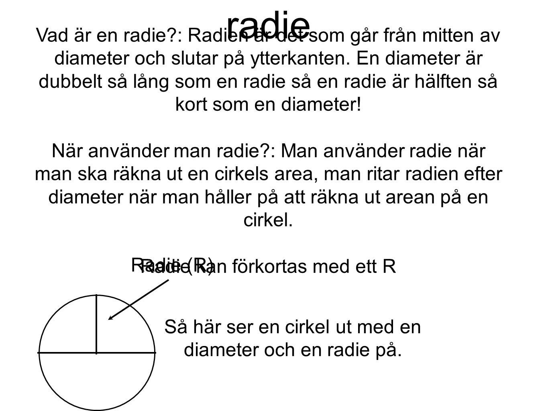 radie Vad är en radie?: Radien är det som går från mitten av diameter och slutar på ytterkanten. En diameter är dubbelt så lång som en radie så en rad