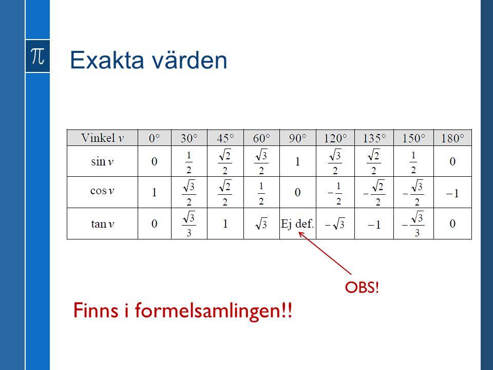 Exakta värden Finns i formelsamlingen!! OBS!