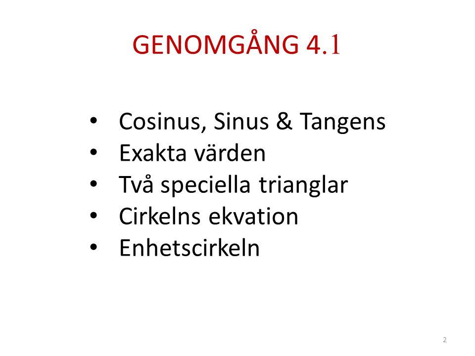 GENOMGÅNG 4.1 2 • Cosinus, Sinus & Tangens • Exakta värden • Två speciella trianglar • Cirkelns ekvation • Enhetscirkeln