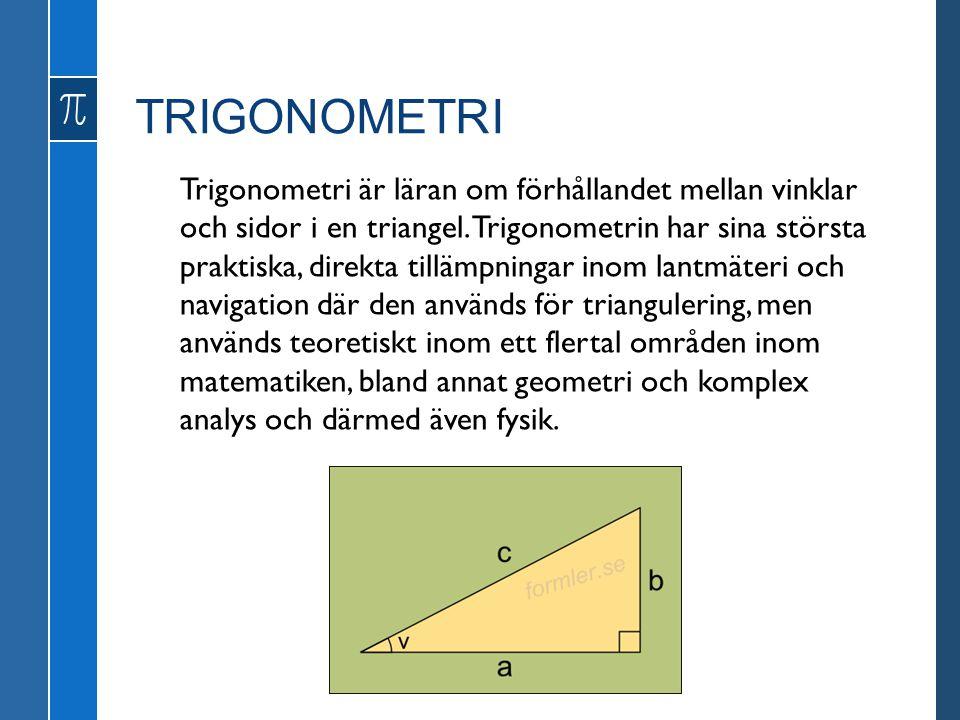 TRIGONOMETRI Trigonometri är läran om förhållandet mellan vinklar och sidor i en triangel.
