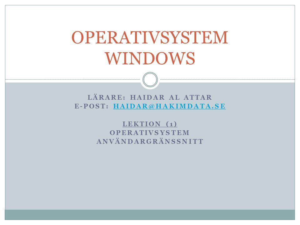 LÄRARE: HAIDAR AL ATTAR E-POST: HAIDAR@HAKIMDATA.SEHAIDAR@HAKIMDATA.SE LEKTION (1) OPERATIVSYSTEM ANVÄNDARGRÄNSSNITT OPERATIVSYSTEM WINDOWS