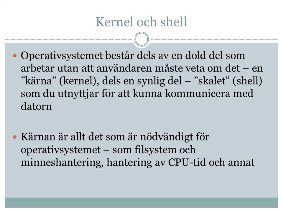 """Kernel och shell  Operativsystemet består dels av en dold del som arbetar utan att användaren måste veta om det – en """"kärna"""" (kernel), dels en synlig"""