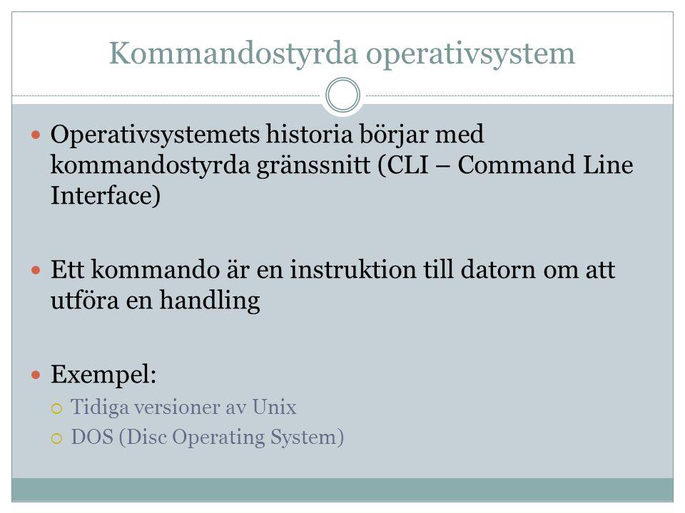 Kommandostyrda operativsystem  Operativsystemets historia börjar med kommandostyrda gränssnitt (CLI – Command Line Interface)  Ett kommando är en in