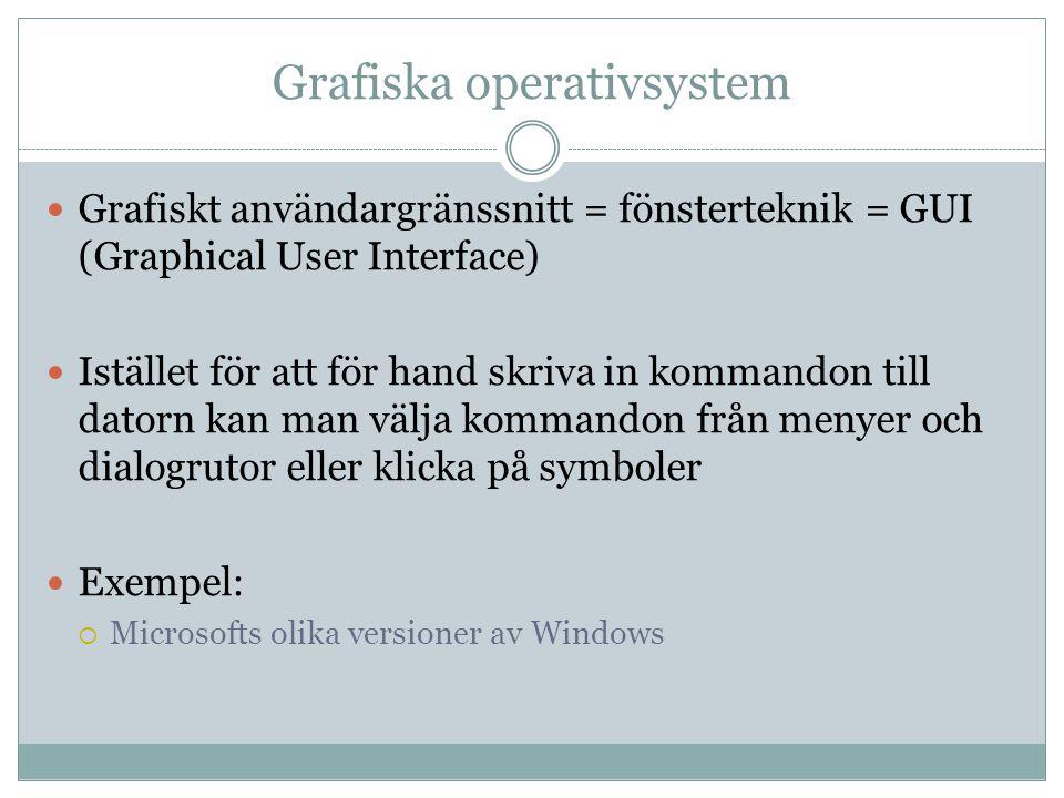 Grafiska operativsystem  Grafiskt användargränssnitt = fönsterteknik = GUI (Graphical User Interface)  Istället för att för hand skriva in kommandon till datorn kan man välja kommandon från menyer och dialogrutor eller klicka på symboler  Exempel:  Microsofts olika versioner av Windows