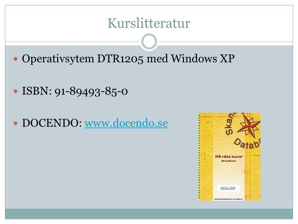 Kurslitteratur  Operativsytem DTR1205 med Windows XP  ISBN: 91-89493-85-0  DOCENDO: www.docendo.sewww.docendo.se