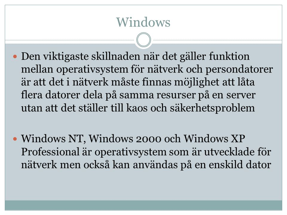 Windows  Den viktigaste skillnaden när det gäller funktion mellan operativsystem för nätverk och persondatorer är att det i nätverk måste finnas möjlighet att låta flera datorer dela på samma resurser på en server utan att det ställer till kaos och säkerhetsproblem  Windows NT, Windows 2000 och Windows XP Professional är operativsystem som är utvecklade för nätverk men också kan användas på en enskild dator