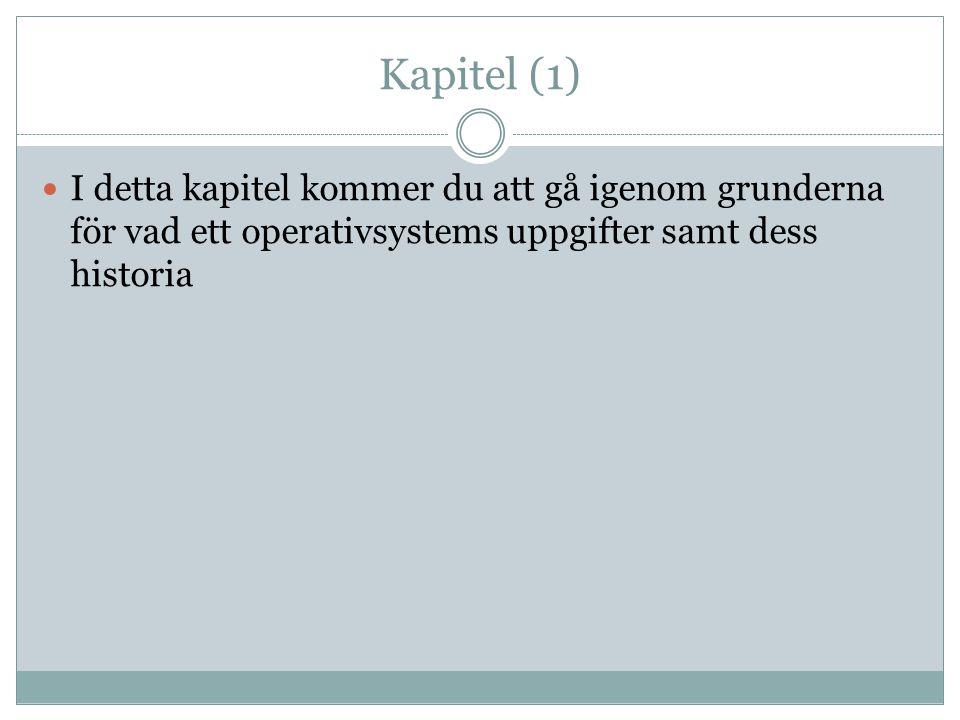 Kapitel (1)  I detta kapitel kommer du att gå igenom grunderna för vad ett operativsystems uppgifter samt dess historia