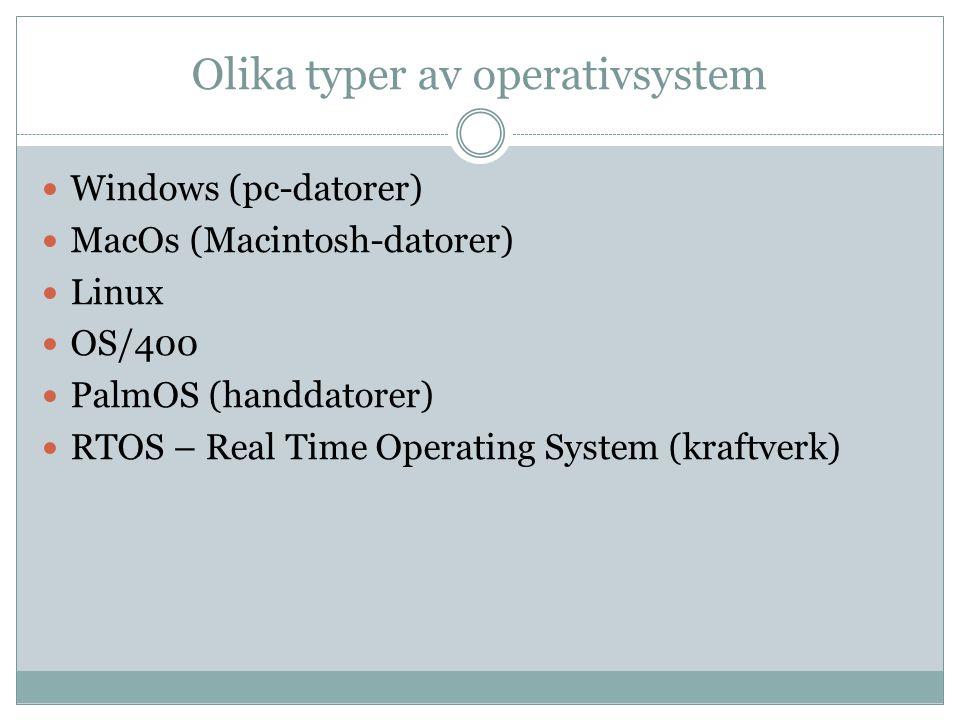 Olika typer av operativsystem  Windows (pc-datorer)  MacOs (Macintosh-datorer)  Linux  OS/400  PalmOS (handdatorer)  RTOS – Real Time Operating System (kraftverk)