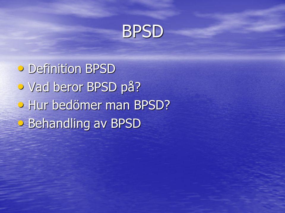 BPSD • Definition BPSD • Vad beror BPSD på? • Hur bedömer man BPSD? • Behandling av BPSD