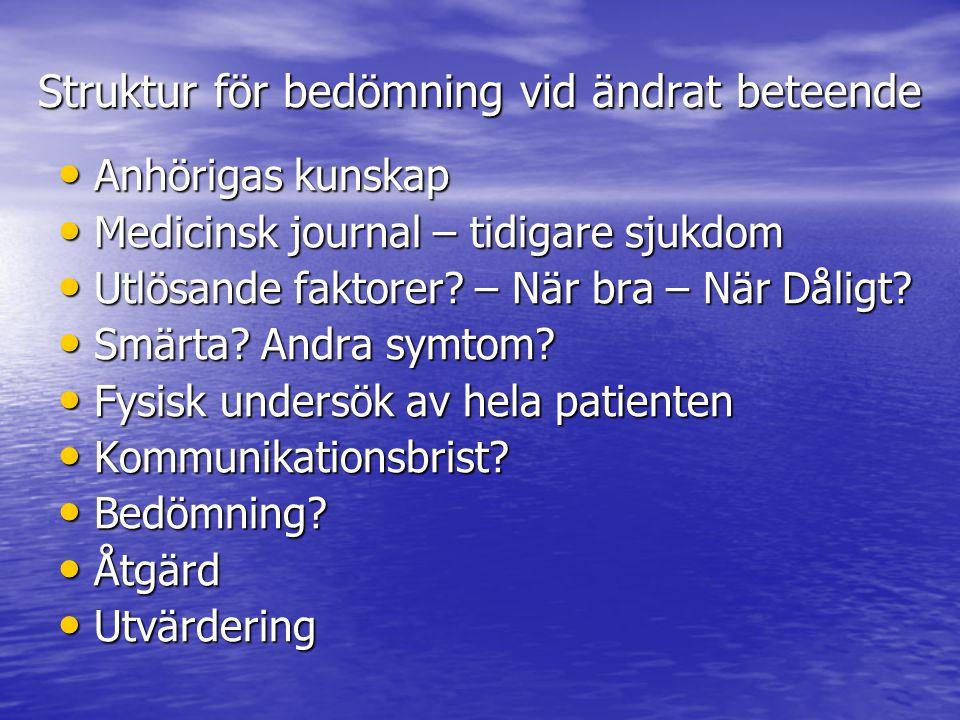 Struktur för bedömning vid ändrat beteende • Anhörigas kunskap • Medicinsk journal – tidigare sjukdom • Utlösande faktorer.
