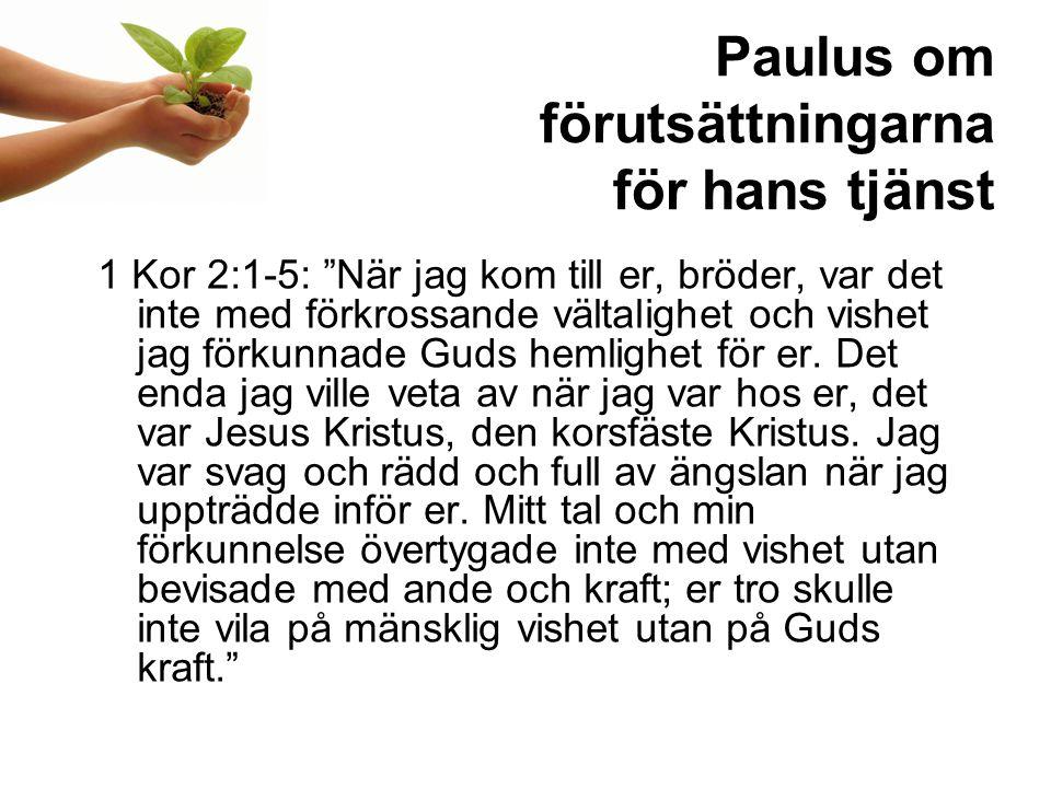 Paulus om förutsättningarna för hans tjänst 1 Kor 2:1-5: När jag kom till er, bröder, var det inte med förkrossande vältalighet och vishet jag förkunnade Guds hemlighet för er.