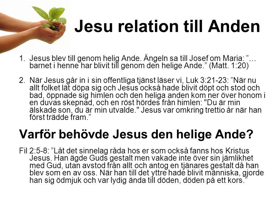 Jesu relation till Anden 1.Jesus blev till genom helig Ande.