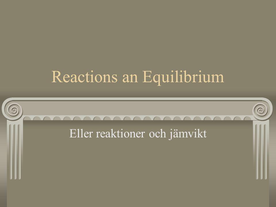 Reactions an Equilibrium Eller reaktioner och jämvikt