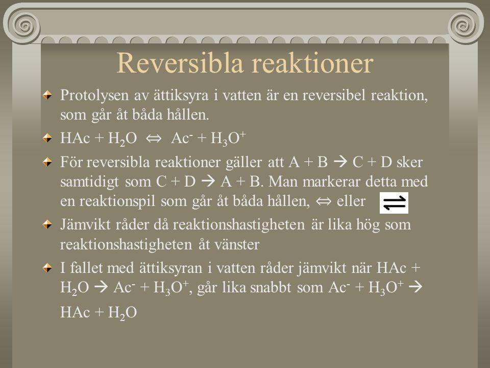 Reversibla reaktioner Protolysen av ättiksyra i vatten är en reversibel reaktion, som går åt båda hållen. HAc + H 2 O ⇔ Ac - + H 3 O + För reversibla