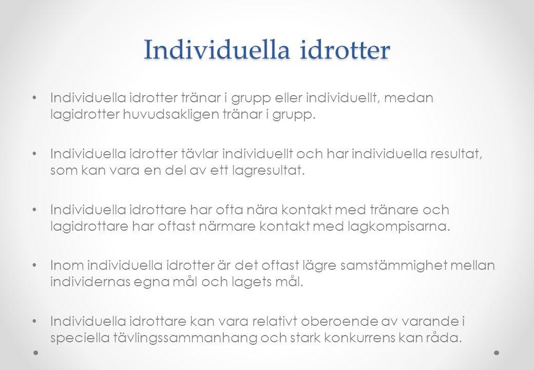 Individuella idrotter • Individuella idrotter tränar i grupp eller individuellt, medan lagidrotter huvudsakligen tränar i grupp. • Individuella idrott
