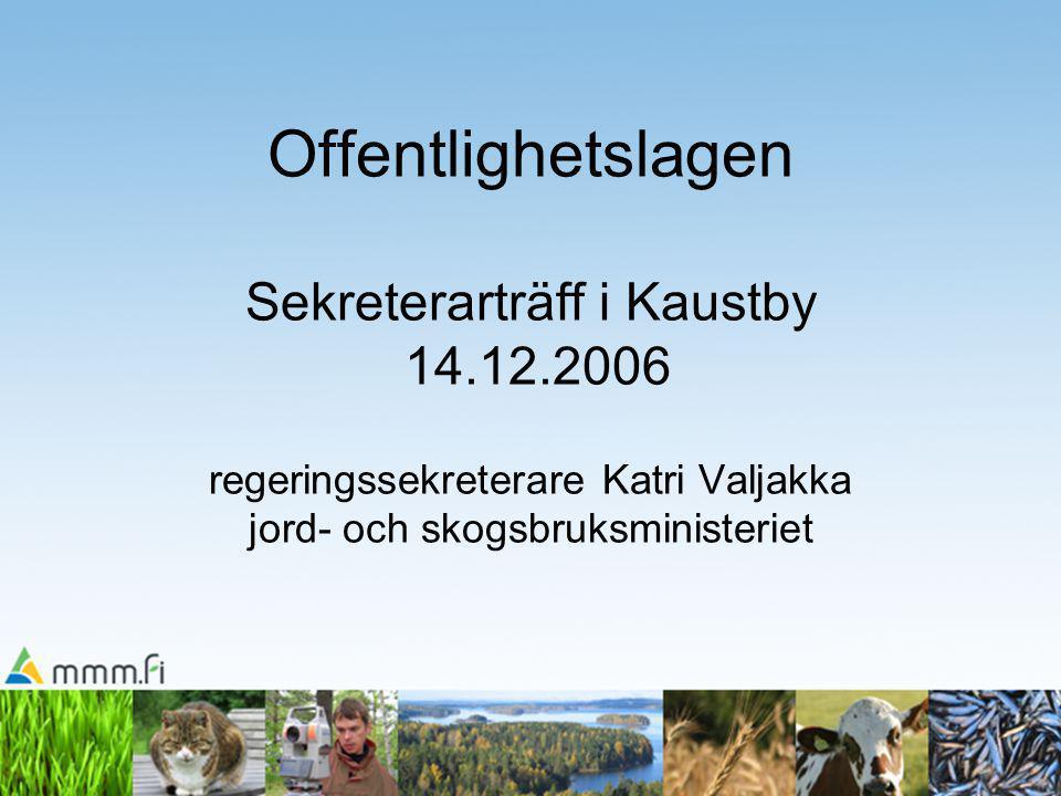 Offentlighetslagen Sekreterarträff i Kaustby 14.12.2006 regeringssekreterare Katri Valjakka jord- och skogsbruksministeriet