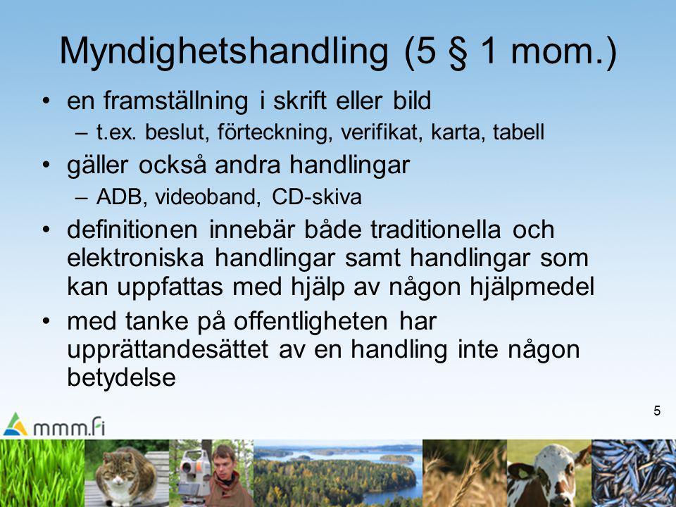 5 Myndighetshandling (5 § 1 mom.) •en framställning i skrift eller bild –t.ex.