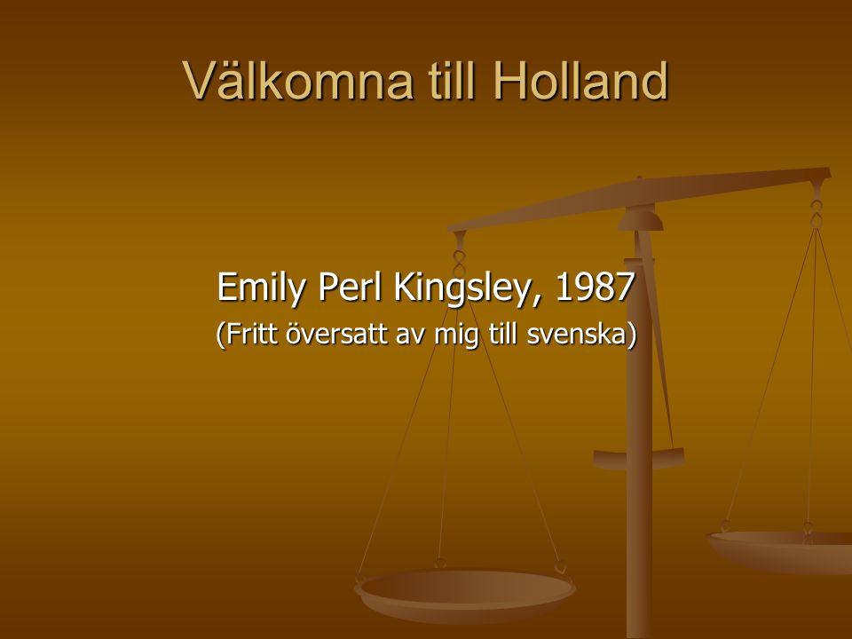 Välkomna till Holland Emily Perl Kingsley, 1987 (Fritt översatt av mig till svenska)