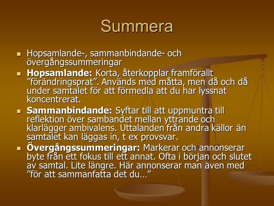 Summera  Hopsamlande-, sammanbindande- och övergångssummeringar  Hopsamlande: Korta, återkopplar framförallt förändringsprat .