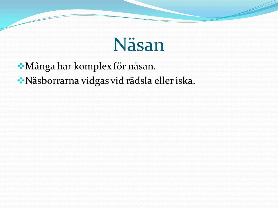 Näsan  Många har komplex för näsan.  Näsborrarna vidgas vid rädsla eller iska.