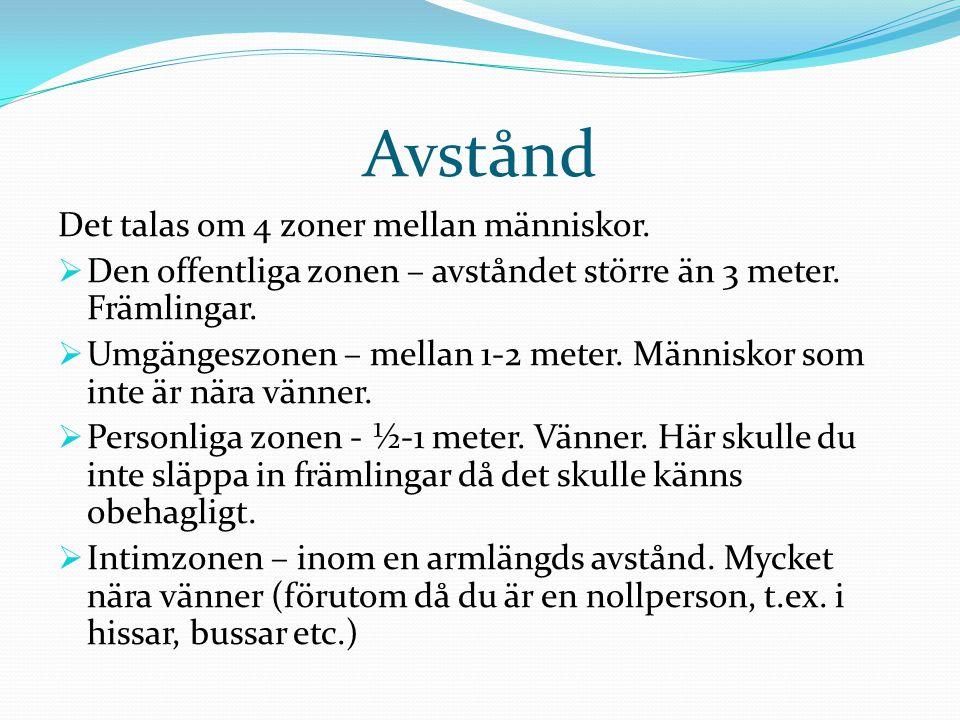 Avstånd Det talas om 4 zoner mellan människor.  Den offentliga zonen – avståndet större än 3 meter. Främlingar.  Umgängeszonen – mellan 1-2 meter. M