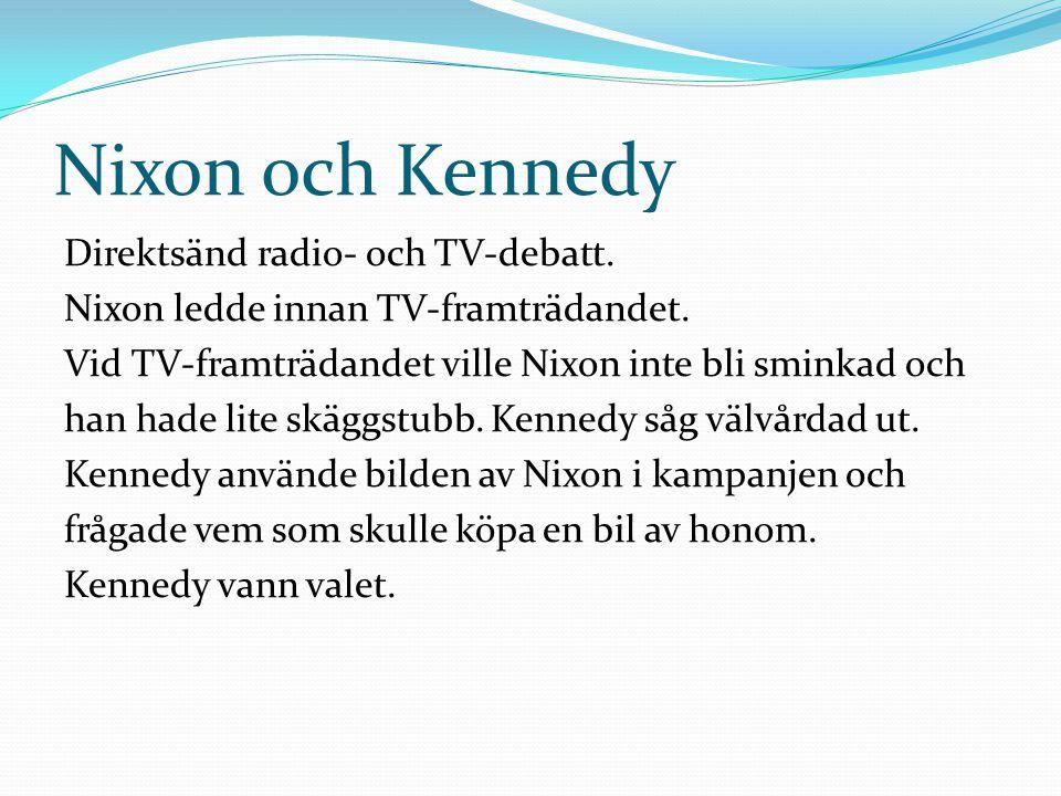 Nixon och Kennedy Direktsänd radio- och TV-debatt. Nixon ledde innan TV-framträdandet. Vid TV-framträdandet ville Nixon inte bli sminkad och han hade