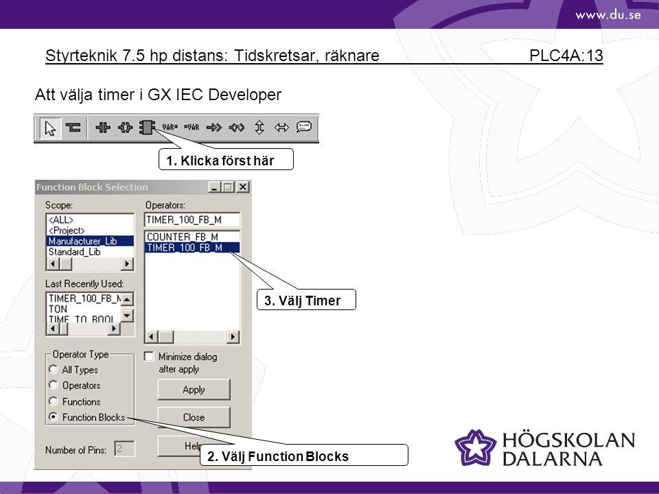 Styrteknik 7.5 hp distans: Tidskretsar, räknare PLC4A:13 Att välja timer i GX IEC Developer 1. Klicka först här 2. Välj Function Blocks 3. Välj Timer