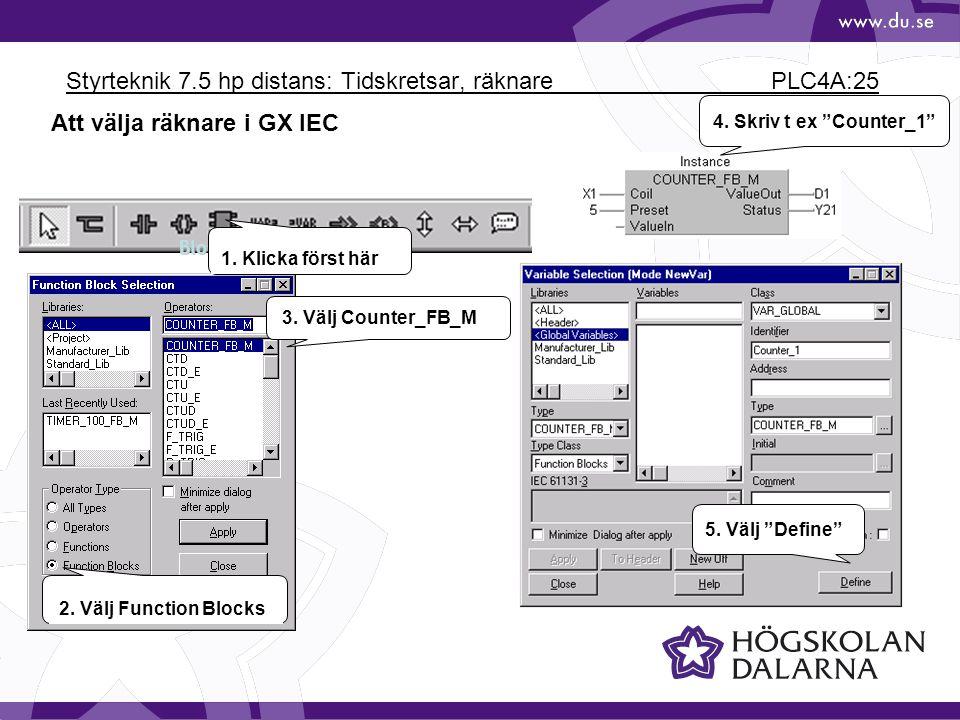 Styrteknik 7.5 hp distans: Tidskretsar, räknare PLC4A:25 Block 1. Klicka först här 2. Välj Function Blocks 3. Välj Counter_FB_M Att välja räknare i GX