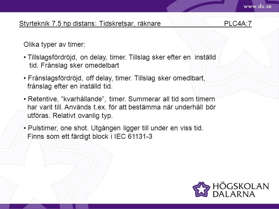 Styrteknik 7.5 hp distans: Tidskretsar, räknare PLC4A:7 Olika typer av timer: • Tillslagsfördröjd, on delay, timer. Tillslag sker efter en inställd ti