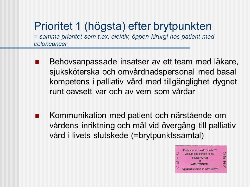 Prioritet 1 (högsta) efter brytpunkten = samma prioritet som t.ex. elektiv, öppen kirurgi hos patient med coloncancer  Behovsanpassade insatser av et