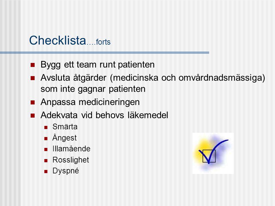 Checklista ….forts  Bygg ett team runt patienten  Avsluta åtgärder (medicinska och omvårdnadsmässiga) som inte gagnar patienten  Anpassa medicineri
