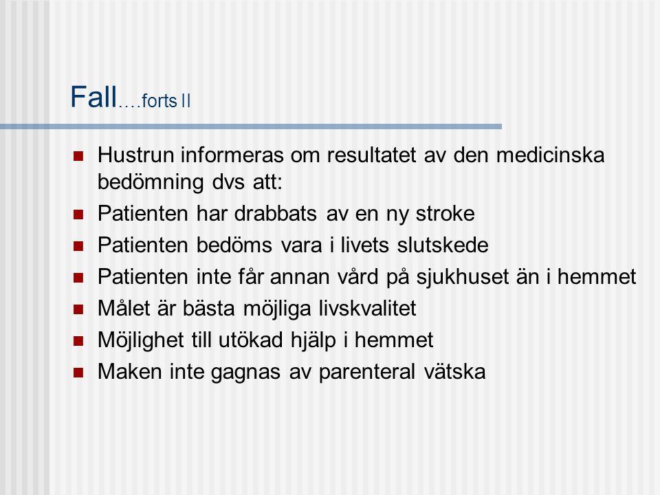 Fall ….forts II  Hustrun informeras om resultatet av den medicinska bedömning dvs att:  Patienten har drabbats av en ny stroke  Patienten bedöms va