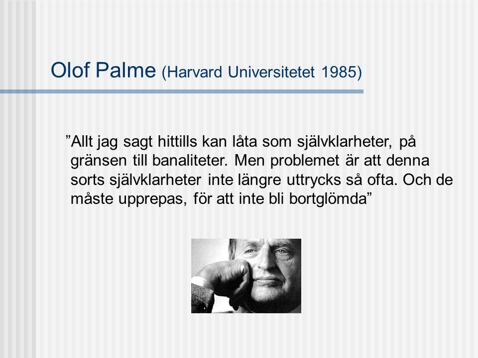 """Olof Palme (Harvard Universitetet 1985) """"Allt jag sagt hittills kan låta som självklarheter, på gränsen till banaliteter. Men problemet är att denna s"""