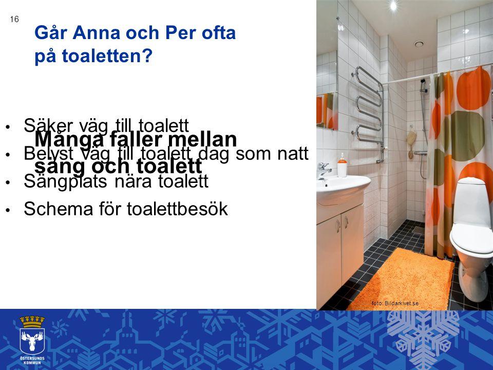 Går Anna och Per ofta på toaletten? • Säker väg till toalett • Belyst väg till toalett dag som natt • Sängplats nära toalett • Schema för toalettbesök
