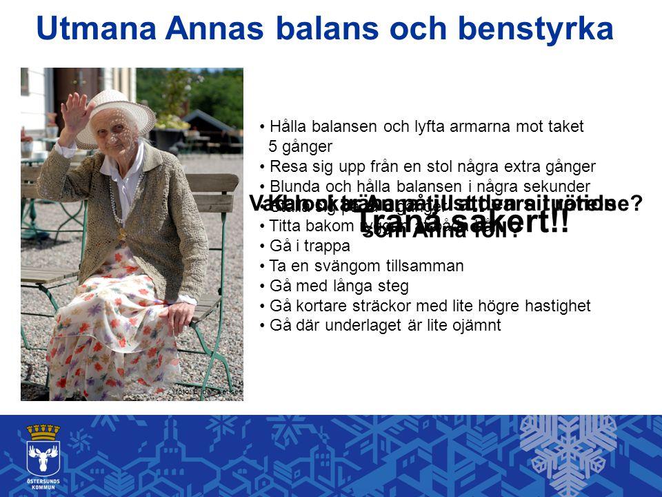 Utmana Annas balans och benstyrka foto: Bildarkivet.se • Hålla balansen och lyfta armarna mot taket 5 gånger • Resa sig upp från en stol några extra g