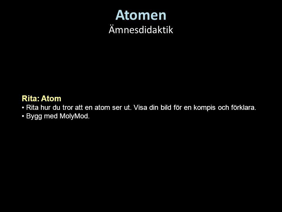 Atomen Ämnesdidaktik Rita: Atom • Rita hur du tror att en atom ser ut. Visa din bild för en kompis och förklara. • Bygg med MolyMod.