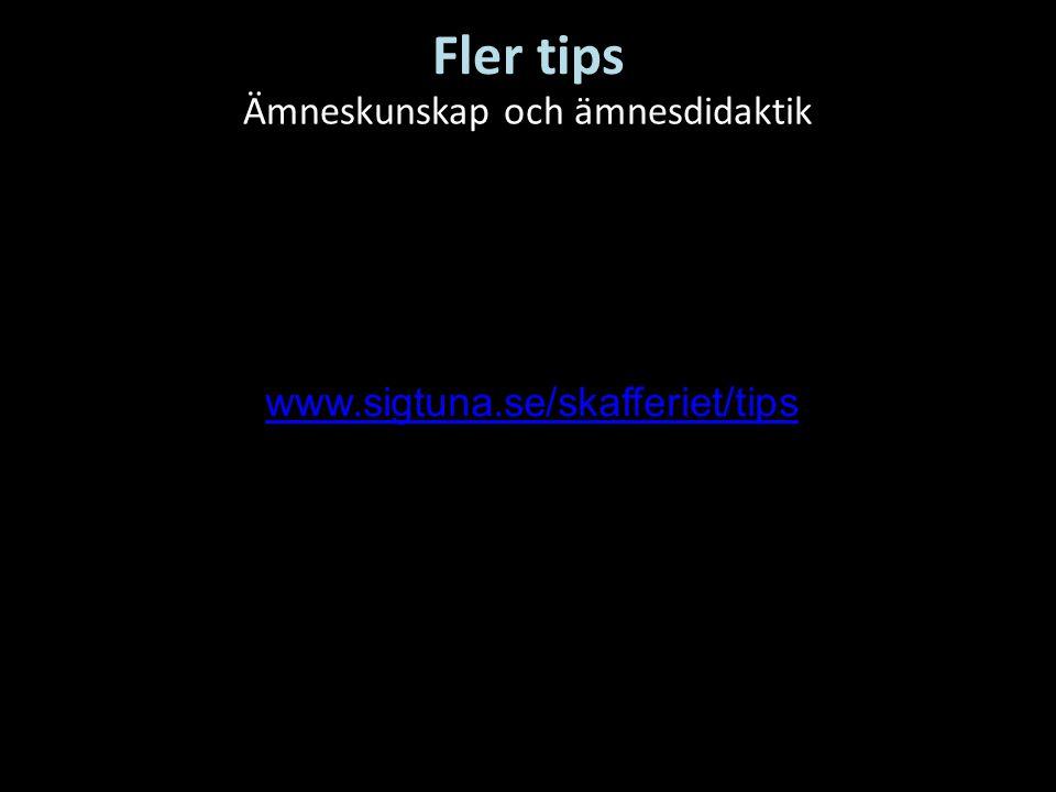 Fler tips Ämneskunskap och ämnesdidaktik www.sigtuna.se/skafferiet/tips