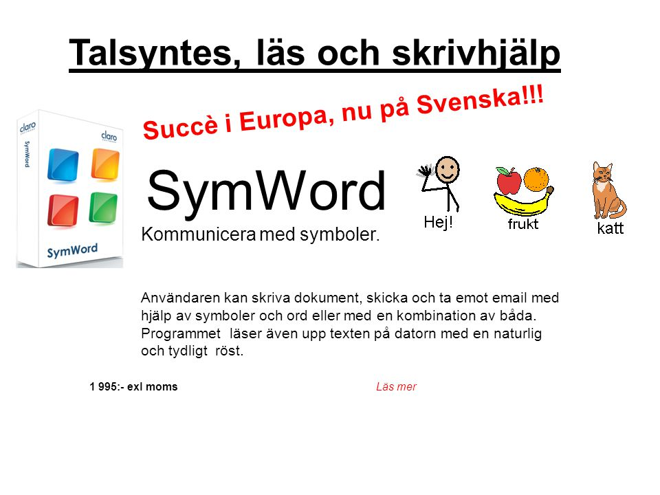 1 995:- exl moms Läs mer SymWord Kommunicera med symboler. Användaren kan skriva dokument, skicka och ta emot email med hjälp av symboler och ord elle