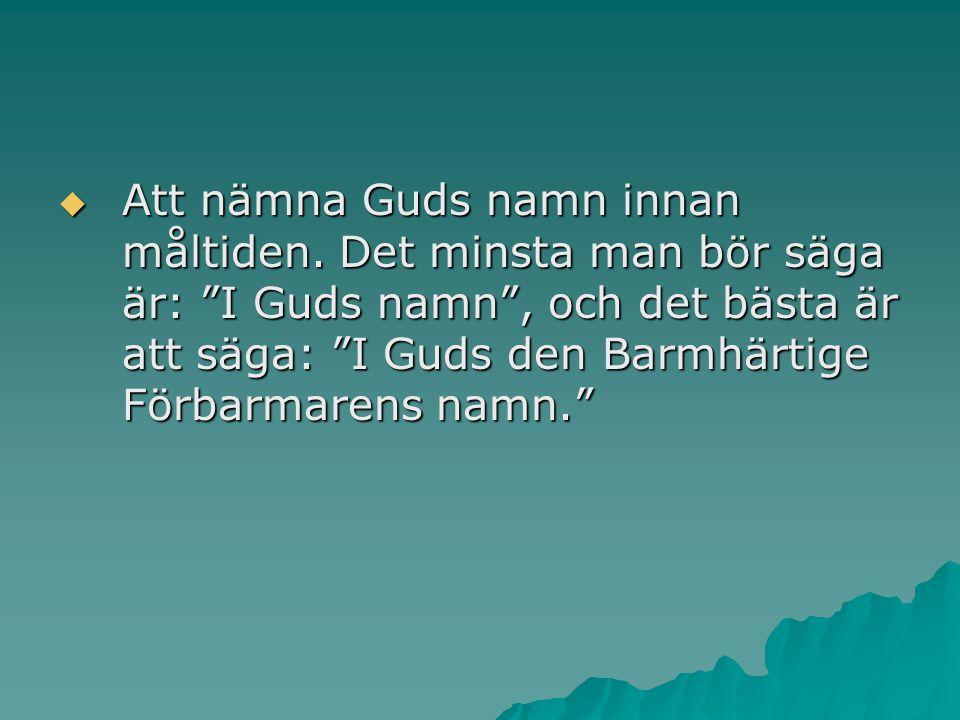 """ Att nämna Guds namn innan måltiden. Det minsta man bör säga är: """"I Guds namn"""", och det bästa är att säga: """"I Guds den Barmhärtige Förbarmarens namn."""