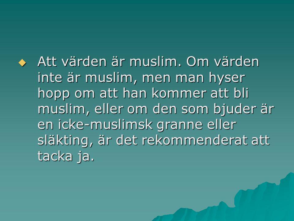  Att värden är muslim. Om värden inte är muslim, men man hyser hopp om att han kommer att bli muslim, eller om den som bjuder är en icke-muslimsk gra