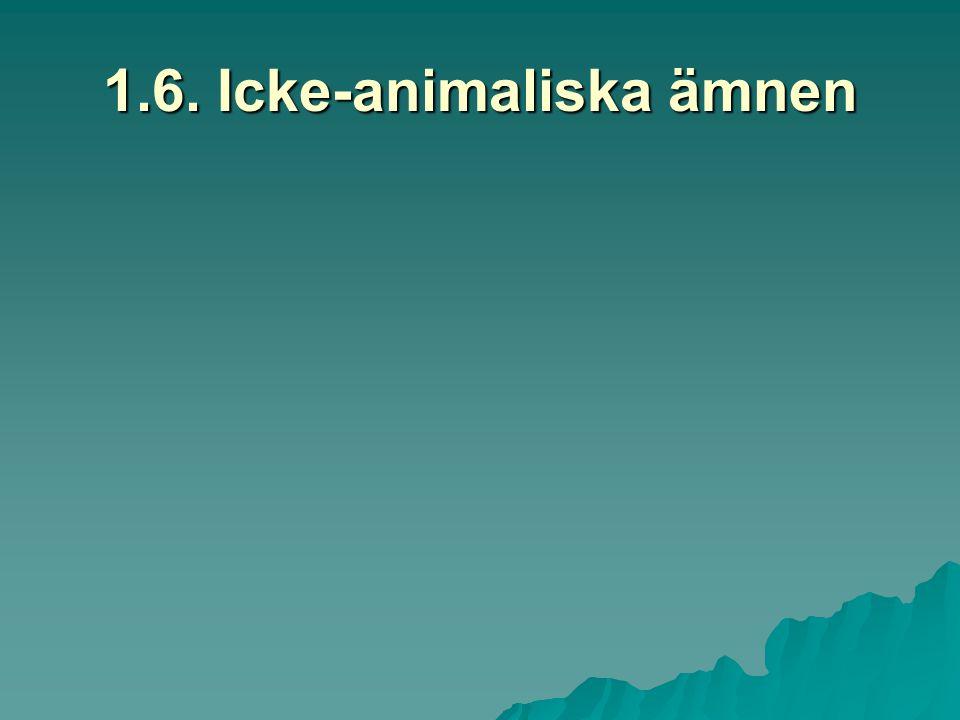 1.6. Icke-animaliska ämnen