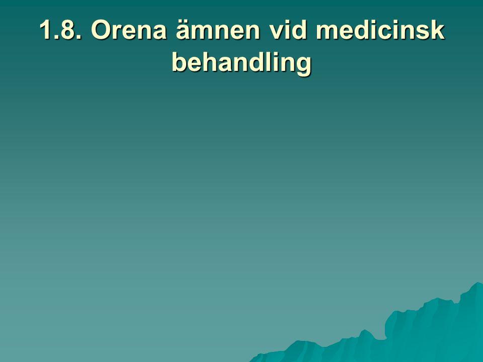 1.8. Orena ämnen vid medicinsk behandling