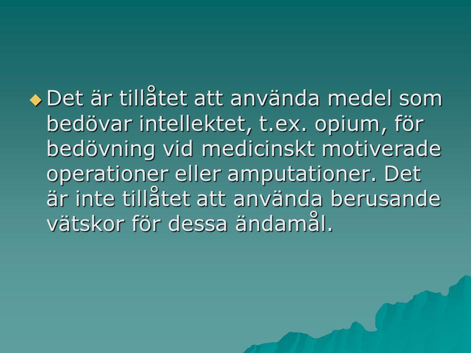  Det är tillåtet att använda medel som bedövar intellektet, t.ex. opium, för bedövning vid medicinskt motiverade operationer eller amputationer. Det