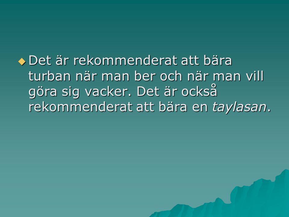  Det är rekommenderat att bära turban när man ber och när man vill göra sig vacker. Det är också rekommenderat att bära en taylasan.