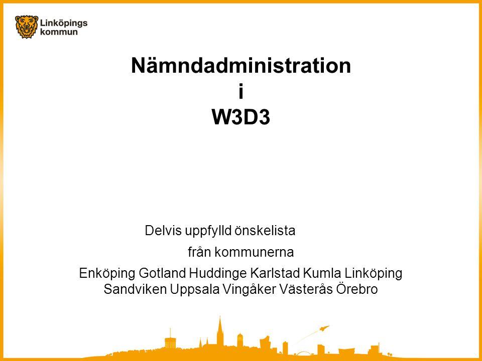 Nämndadministration i W3D3 Delvis uppfylld önskelista från kommunerna Enköping Gotland Huddinge Karlstad Kumla Linköping Sandviken Uppsala Vingåker Vä